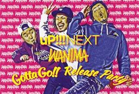 uP!!!NEXT WANIMA ~Gotta Go!! Release Party~
