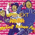 uP!!!NEXT WANIMA ~Gotta Go!! Release Party~